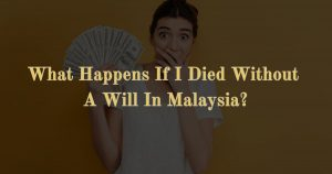 What Happens If I Died Without A Will In Malaysia? (2020)