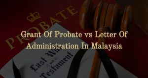 Grant of Probate vs Letter of Administration In Malaysia: What Are The Differences?