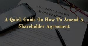 A Quick Guide On How To Amend A Shareholder Agreement
