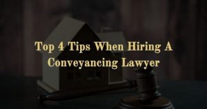 Top 4 Tips When Hiring A Conveyancing Lawyer