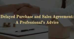 Delayed Purchase and Sales Agreement: A Professional's Advice
