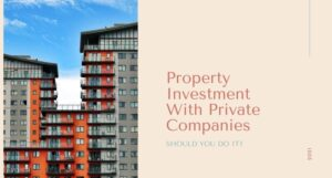 Property Investments with Private Companies: Should You Go For It?