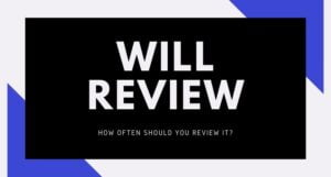 Will Review: How Often Should You Review Your Will?