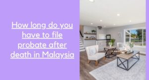 Read more about the article How long do you have to file probate after death in Malaysia