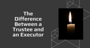Read more about the article The Difference Between a Trustee and an Executor