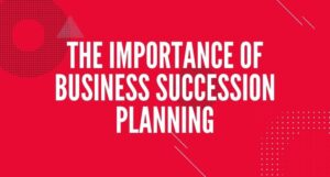 Read more about the article The Importance Of Business Succession Planning