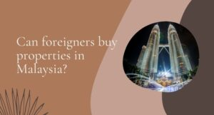 Read more about the article Can foreigners buy properties in Malaysia?