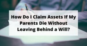Read more about the article How Do I Claim Assets If My Parents Die Without Leaving Behind a Will?